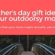 mother's day gift ideas for an outdoorsy mom- blog banner